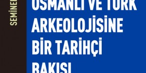 Edhem Eldem'den Osmanlı ve Türk Arkeolojisine Bir Tarihçi Bakışı