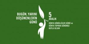 5 Aralık / Dünya Gönüllüler Günü. Dünya Toprak Günü