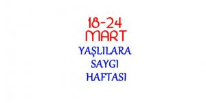 18 Mart / Yaşlılara Saygı Haftası